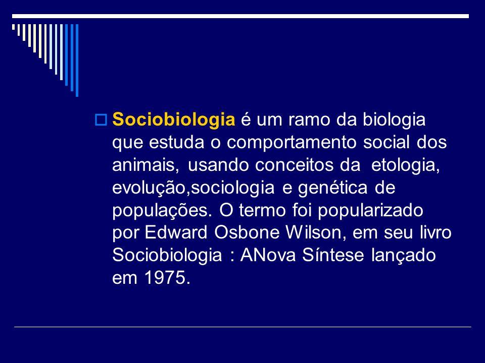 Sociobiologia é um ramo da biologia que estuda o comportamento social dos animais, usando conceitos da etologia, evolução,sociologia e genética de pop