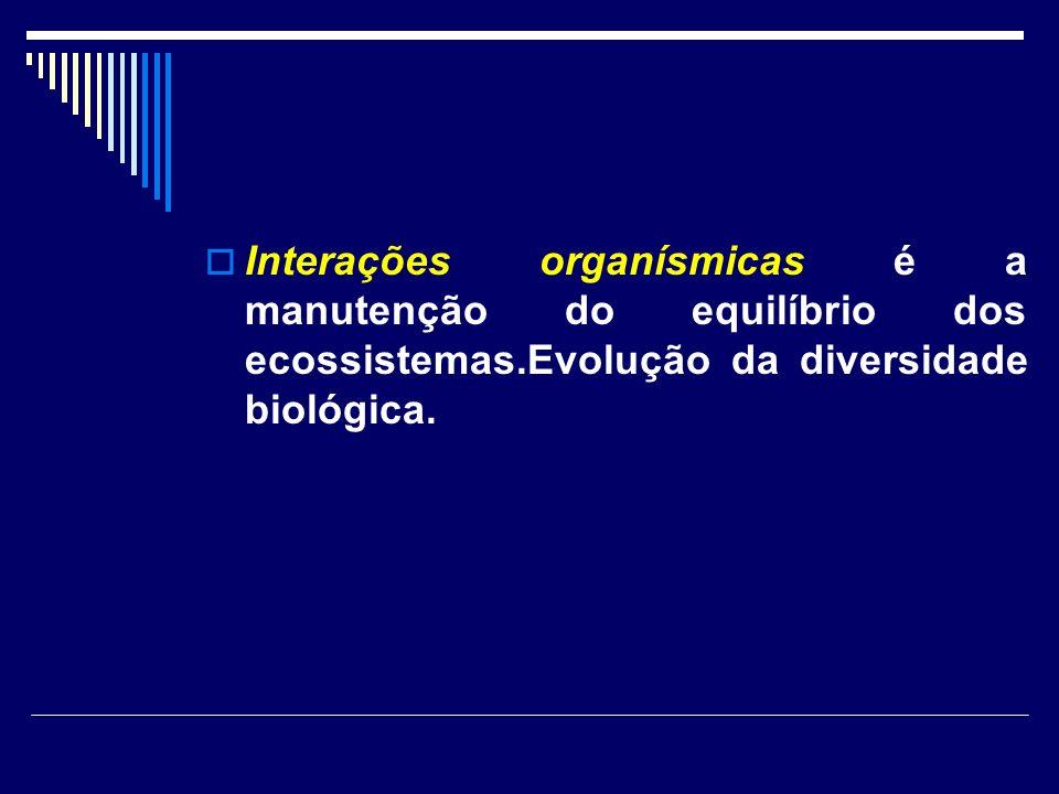 Interações organísmicas é a manutenção do equilíbrio dos ecossistemas.Evolução da diversidade biológica.