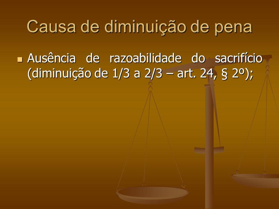 Causa de diminuição de pena Ausência de razoabilidade do sacrifício (diminuição de 1/3 a 2/3 – art. 24, § 2º); Ausência de razoabilidade do sacrifício