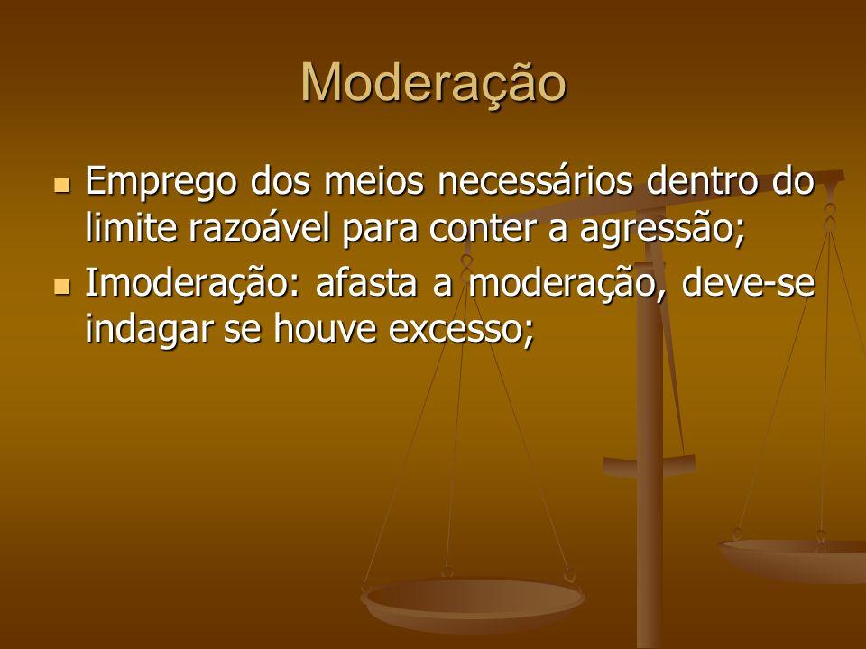 Moderação Emprego dos meios necessários dentro do limite razoável para conter a agressão; Emprego dos meios necessários dentro do limite razoável para