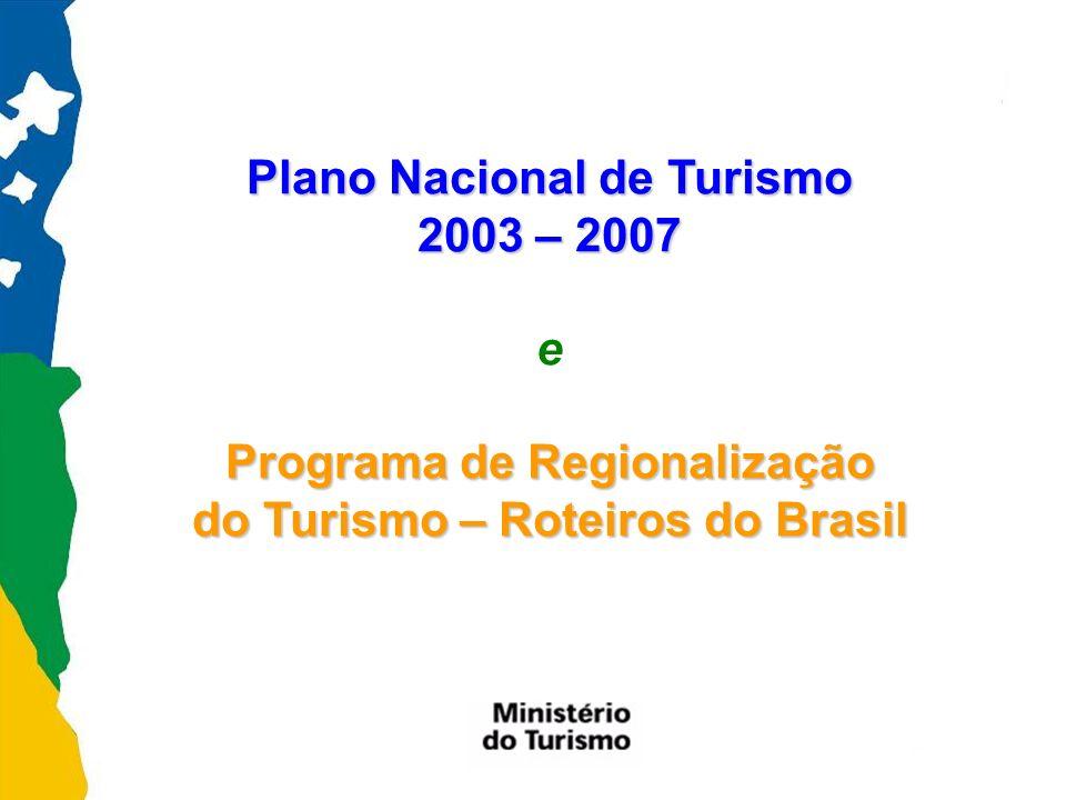 Plano Nacional de Turismo 2003 – 2007 e Programa de Regionalização do Turismo – Roteiros do Brasil