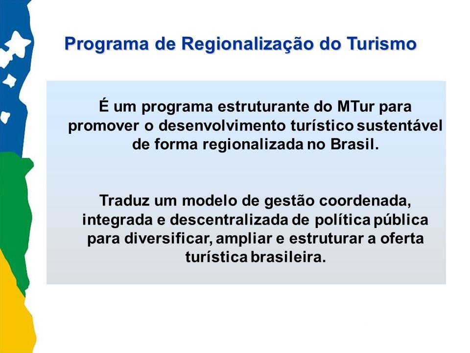 É um programa estruturante do MTur para promover o desenvolvimento turístico sustentável de forma regionalizada no Brasil. Traduz um modelo de gestão