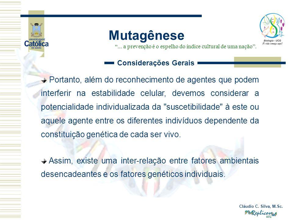 Cláudio C. Silva, M.Sc. Portanto, além do reconhecimento de agentes que podem interferir na estabilidade celular, devemos considerar a potencialidade