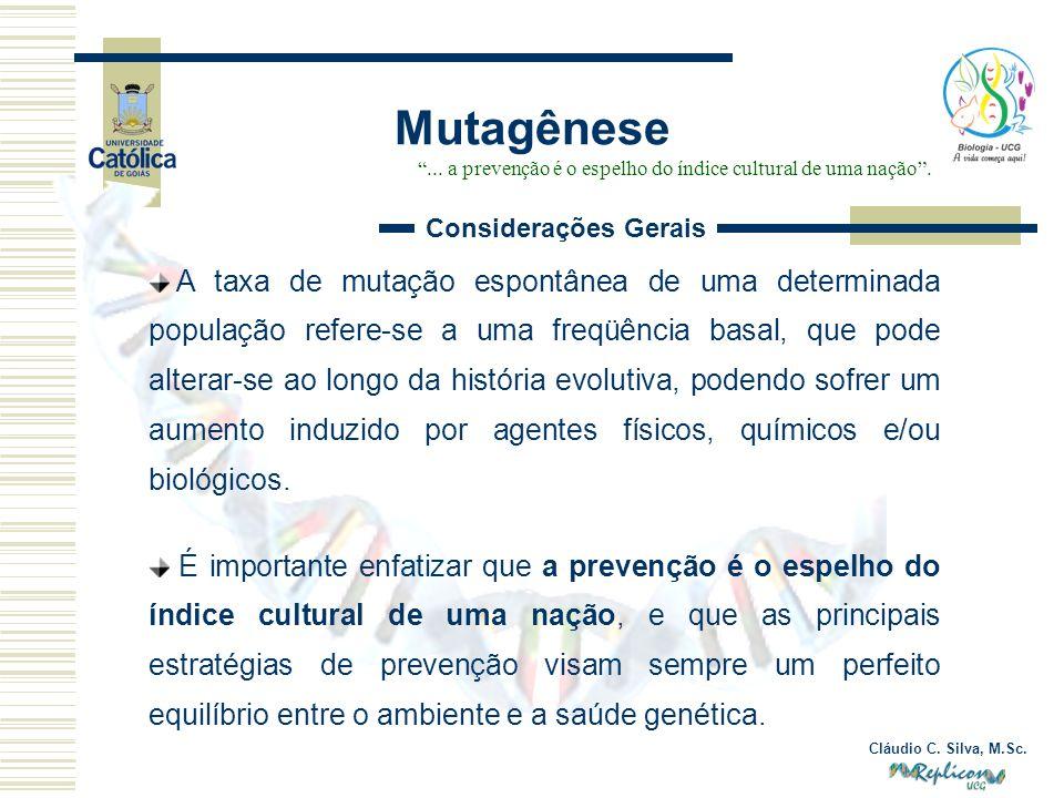 Cláudio C. Silva, M.Sc. Mutagênese... a prevenção é o espelho do índice cultural de uma nação. A taxa de mutação espontânea de uma determinada populaç