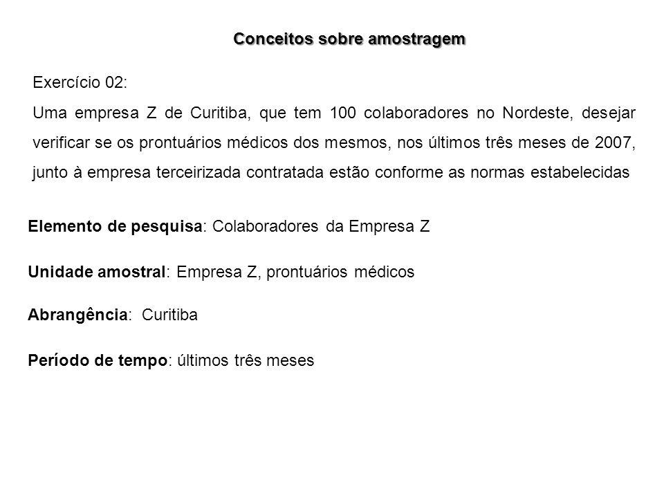 Exercício 02: Uma empresa Z de Curitiba, que tem 100 colaboradores no Nordeste, desejar verificar se os prontuários médicos dos mesmos, nos últimos tr
