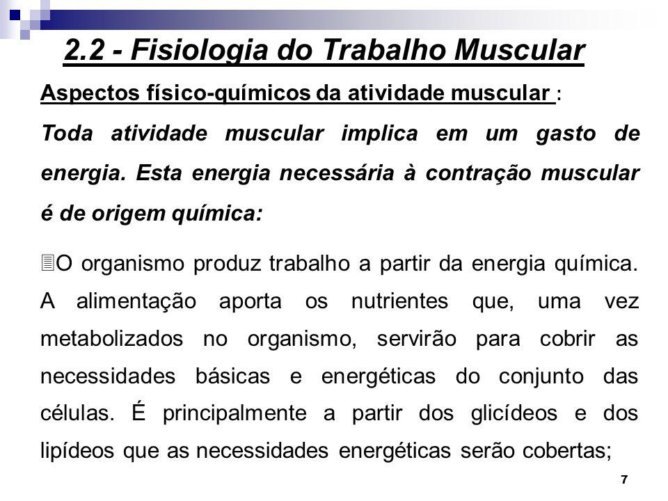 7 Aspectos físico-químicos da atividade muscular : Toda atividade muscular implica em um gasto de energia. Esta energia necessária à contração muscula