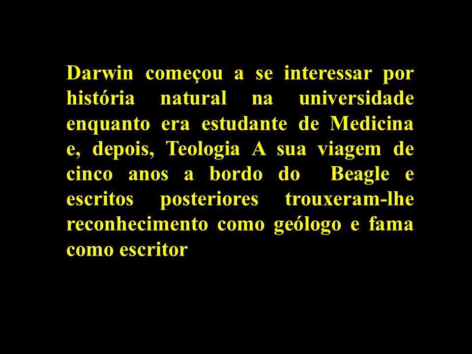 Darwin começou a se interessar por história natural na universidade enquanto era estudante de Medicina e, depois, Teologia A sua viagem de cinco anos