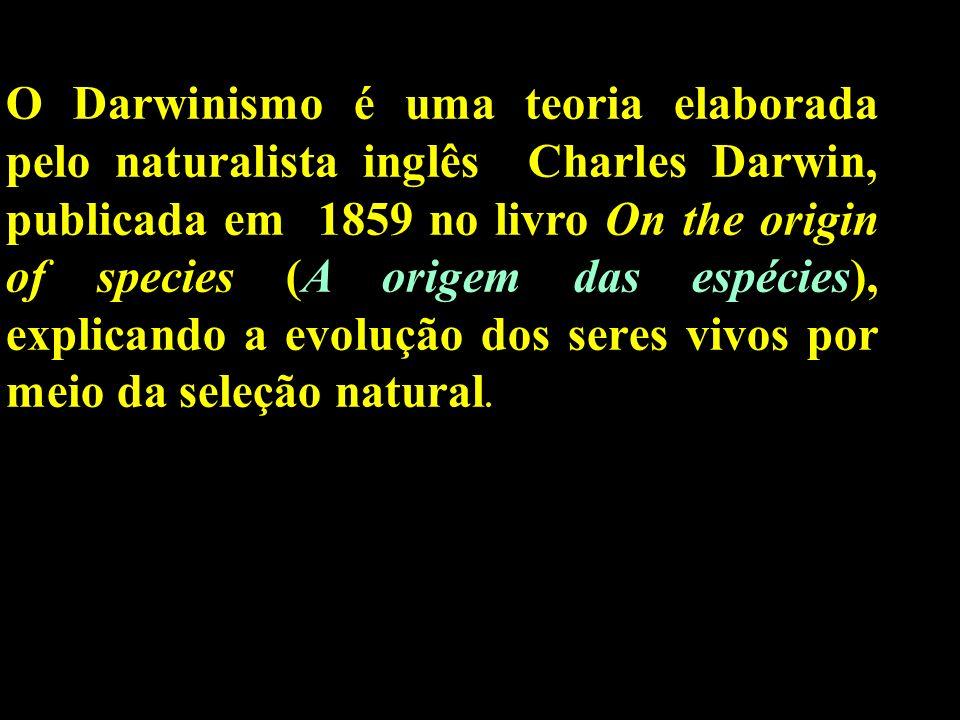 O Darwinismo é uma teoria elaborada pelo naturalista inglês Charles Darwin, publicada em 1859 no livro On the origin of species (A origem das espécies