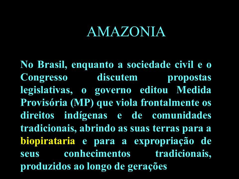 B AMAZONIA No Brasil, enquanto a sociedade civil e o Congresso discutem propostas legislativas, o governo editou Medida Provisória (MP) que viola fron