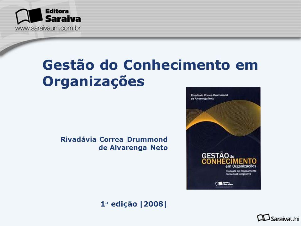 Rivadávia Correa Drummond de Alvarenga Neto 1 a edição |2008| Gestão do Conhecimento em Organizações