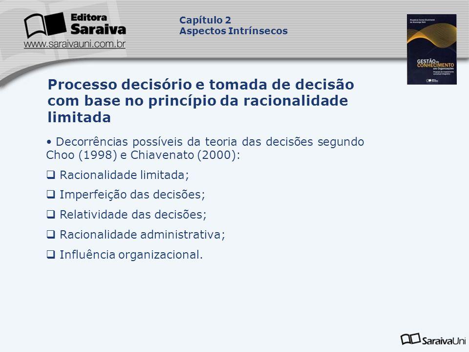 Decorrências possíveis da teoria das decisões segundo Choo (1998) e Chiavenato (2000): Racionalidade limitada; Imperfeição das decisões; Relatividade