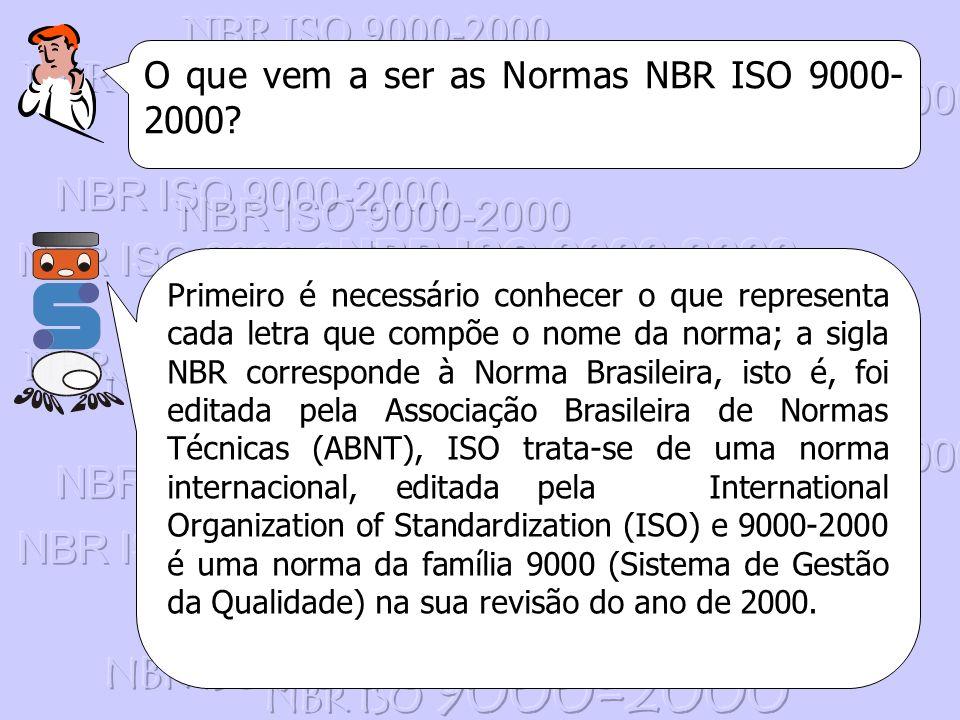 O que vem a ser as Normas NBR ISO 9000- 2000? Primeiro é necessário conhecer o que representa cada letra que compõe o nome da norma; a sigla NBR corre