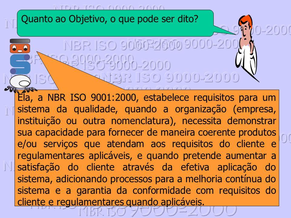 Quanto ao Objetivo, o que pode ser dito? Ela, a NBR ISO 9001:2000, estabelece requisitos para um sistema da qualidade, quando a organização (empresa,