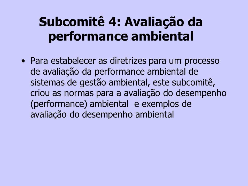 Subcomitê 4: Avaliação da performance ambiental Para estabelecer as diretrizes para um processo de avaliação da performance ambiental de sistemas de g