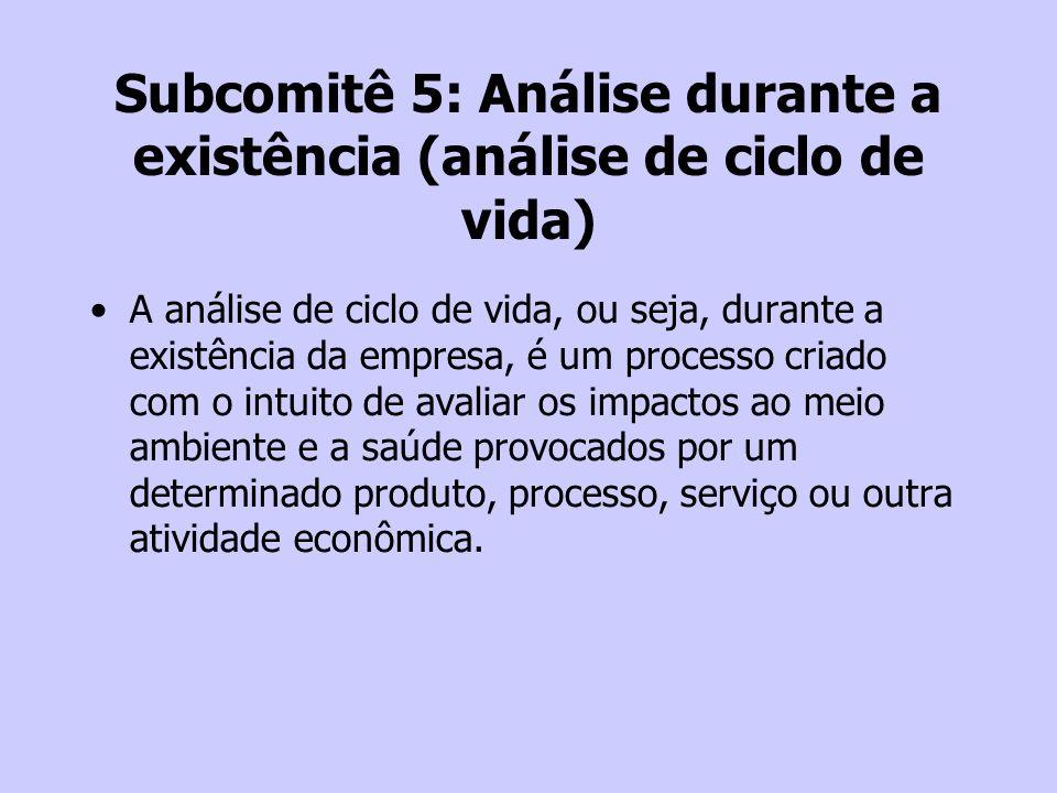 Subcomitê 5: Análise durante a existência (análise de ciclo de vida) A análise de ciclo de vida, ou seja, durante a existência da empresa, é um proces