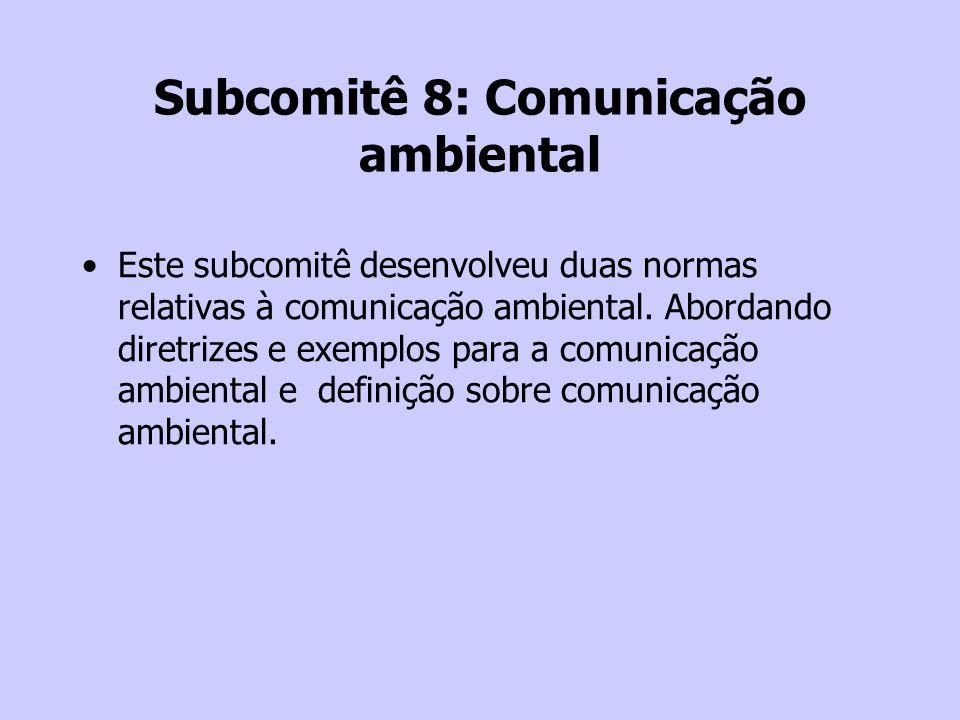Subcomitê 8: Comunicação ambiental Este subcomitê desenvolveu duas normas relativas à comunicação ambiental. Abordando diretrizes e exemplos para a co