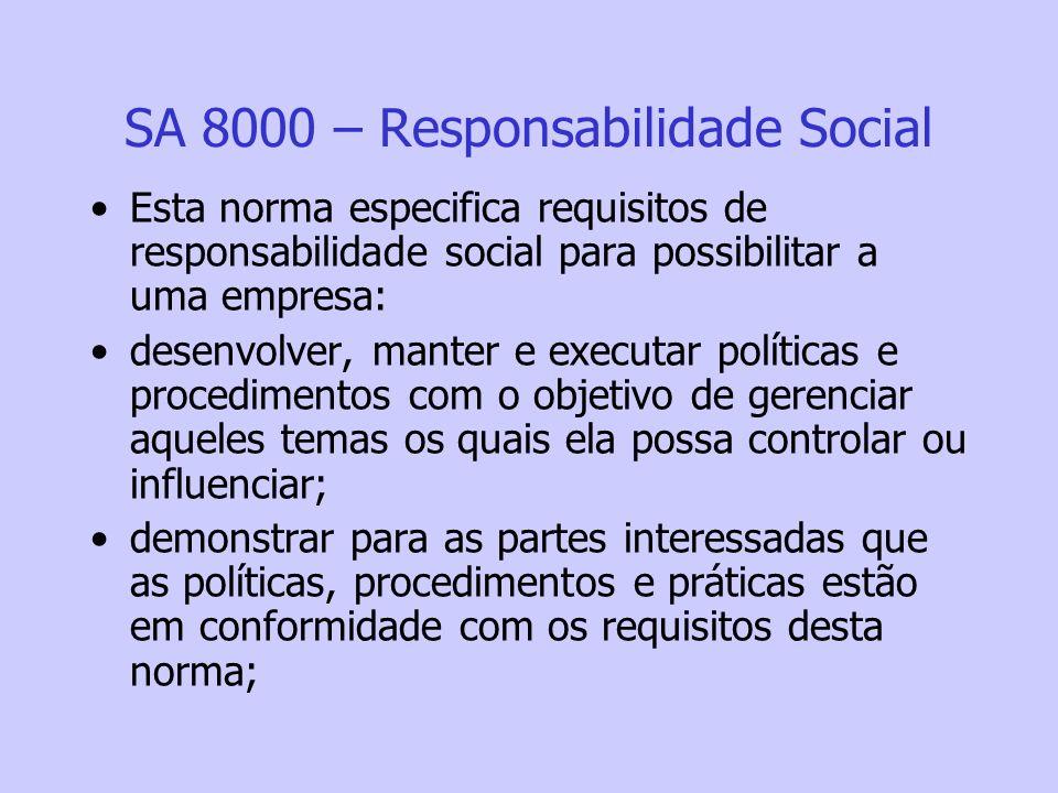 SA 8000 – Responsabilidade Social Esta norma especifica requisitos de responsabilidade social para possibilitar a uma empresa: desenvolver, manter e e