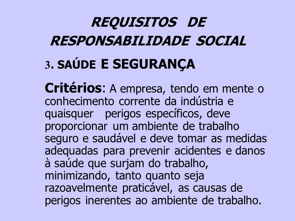 REQUISITOS DE RESPONSABILIDADE SOCIAL 3. SAÚDE E SEGURANÇA Critérios: A empresa, tendo em mente o conhecimento corrente da indústria e quaisquer perig