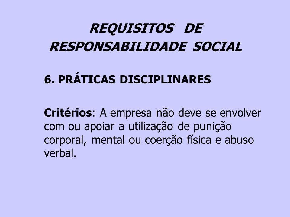 REQUISITOS DE RESPONSABILIDADE SOCIAL 6. PRÁTICAS DISCIPLINARES Critérios: A empresa não deve se envolver com ou apoiar a utilização de punição corpor
