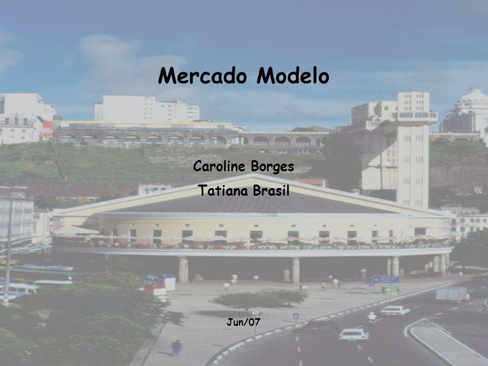 Mercado Modelo Caroline Borges Tatiana Brasil Jun/07