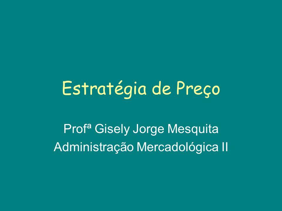 Estratégia de Preço Profª Gisely Jorge Mesquita Administração Mercadológica II
