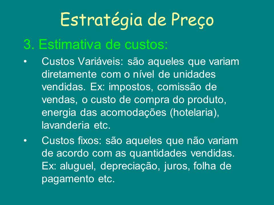 Estratégia de Preço 3. Estimativa de custos: Custos Variáveis: são aqueles que variam diretamente com o nível de unidades vendidas. Ex: impostos, comi