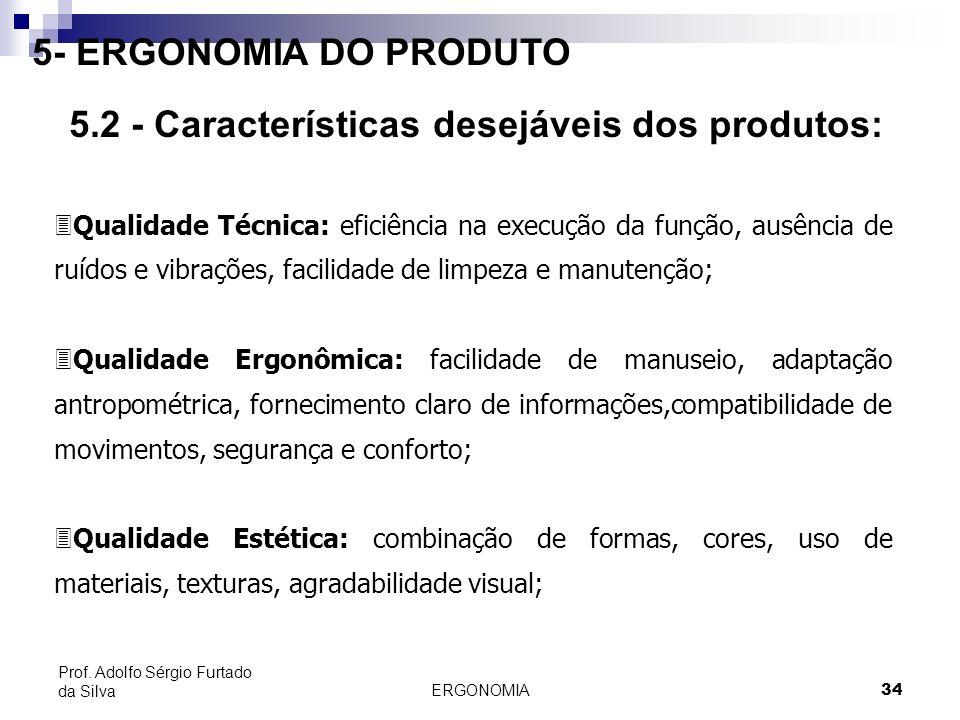 ERGONOMIA 34 Prof. Adolfo Sérgio Furtado da Silva 5- ERGONOMIA DO PRODUTO 5.2 - Características desejáveis dos produtos: 3Qualidade Técnica: eficiênci