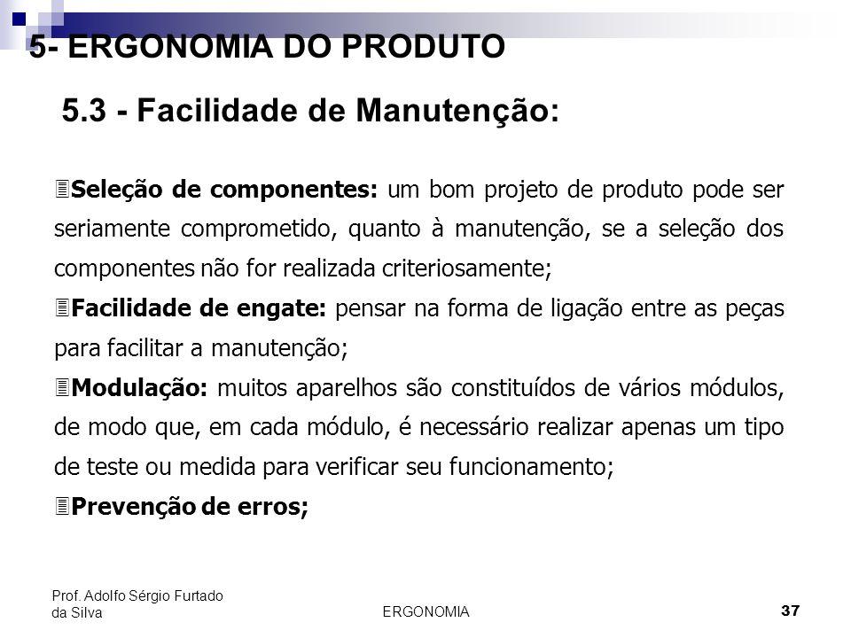 ERGONOMIA 37 Prof. Adolfo Sérgio Furtado da Silva 5- ERGONOMIA DO PRODUTO 5.3 - Facilidade de Manutenção: 3Seleção de componentes: um bom projeto de p