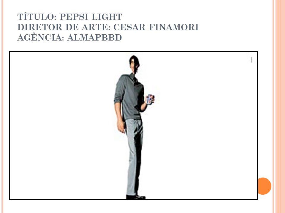 TÍTULO: PEPSI LIGHT DIRETOR DE ARTE: CESAR FINAMORI AGÊNCIA: ALMAPBBD