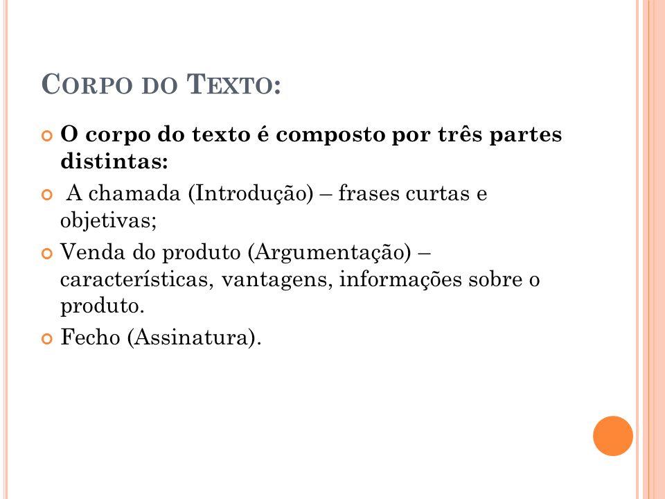 C ORPO DO T EXTO : O corpo do texto é composto por três partes distintas: A chamada (Introdução) – frases curtas e objetivas; Venda do produto (Argume