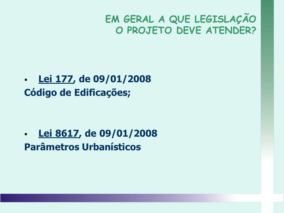 Lei 177, de 09/01/2008 Código de Edificações; Lei 8617, de 09/01/2008 Parâmetros Urbanísticos EM GERAL A QUE LEGISLAÇÃO O PROJETO DEVE ATENDER?