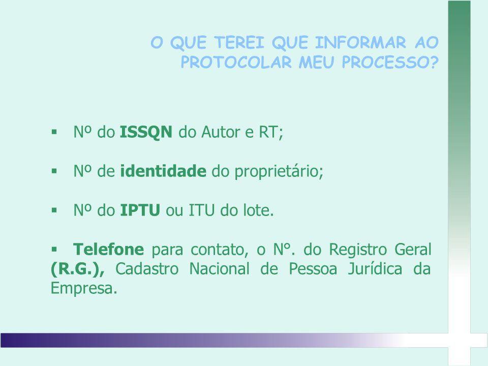 Nº do ISSQN do Autor e RT; Nº de identidade do proprietário; Nº do IPTU ou ITU do lote. Telefone para contato, o N°. do Registro Geral (R.G.), Cadastr