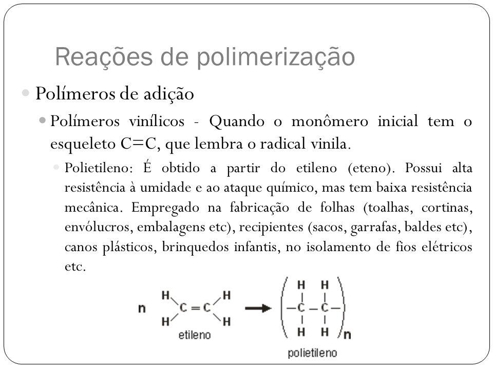 Reações de polimerização Polímeros de adição Polímeros vinílicos - Quando o monômero inicial tem o esqueleto C=C, que lembra o radical vinila. Polieti