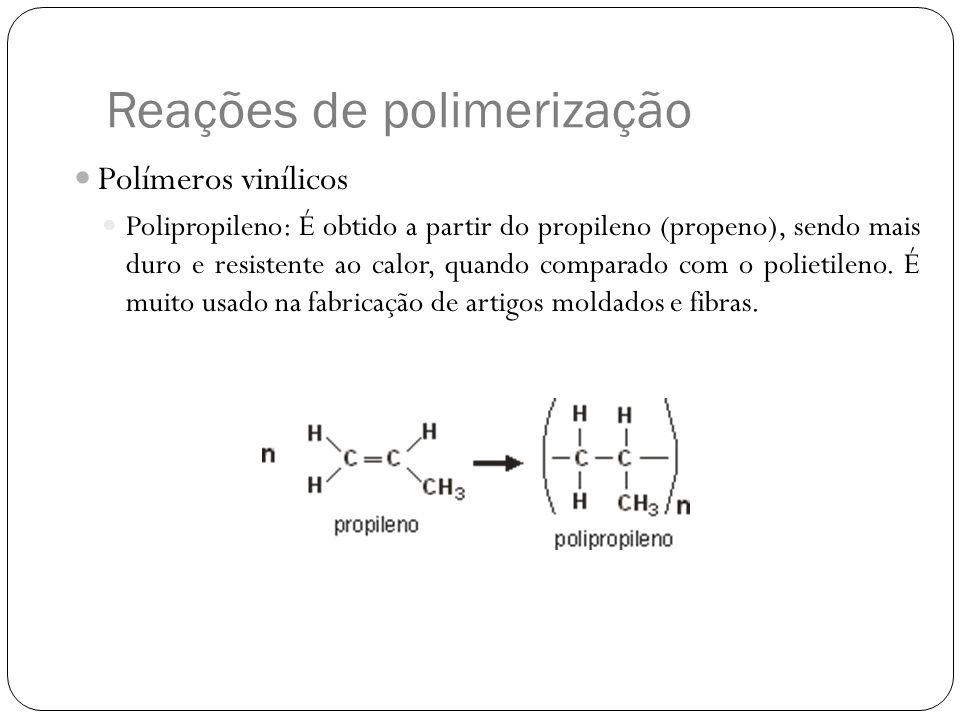 Reações de polimerização Polímeros vinílicos Polipropileno: É obtido a partir do propileno (propeno), sendo mais duro e resistente ao calor, quando co