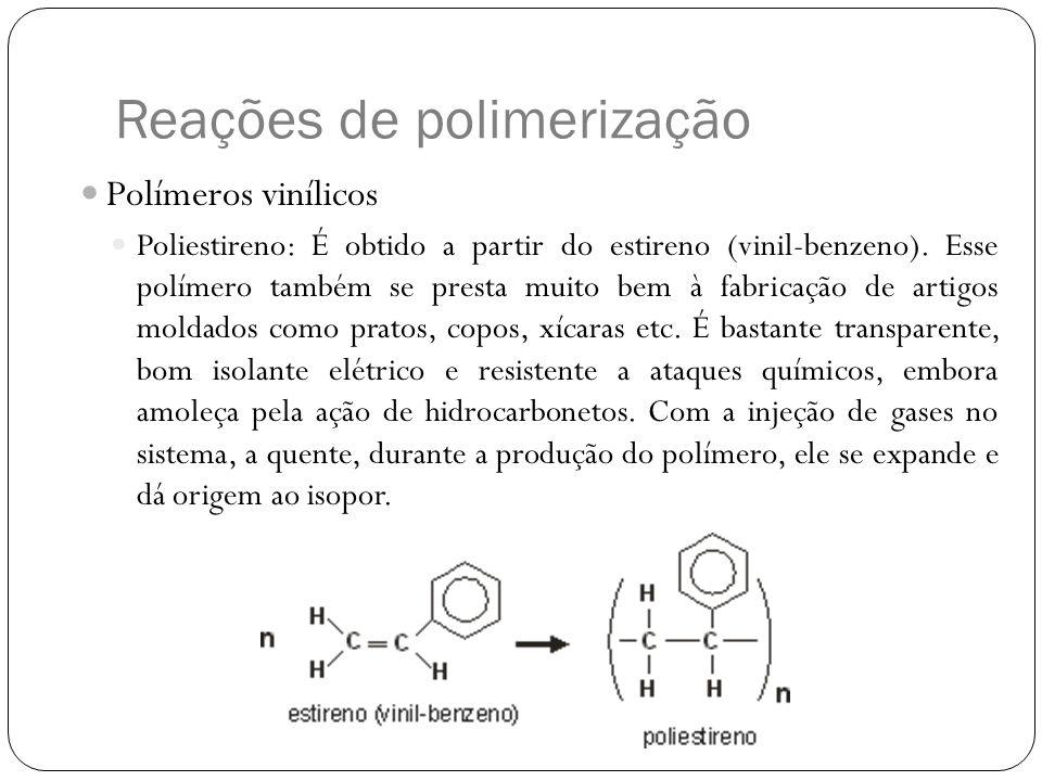 Reações de polimerização Polímeros vinílicos Poliestireno: É obtido a partir do estireno (vinil-benzeno). Esse polímero também se presta muito bem à f