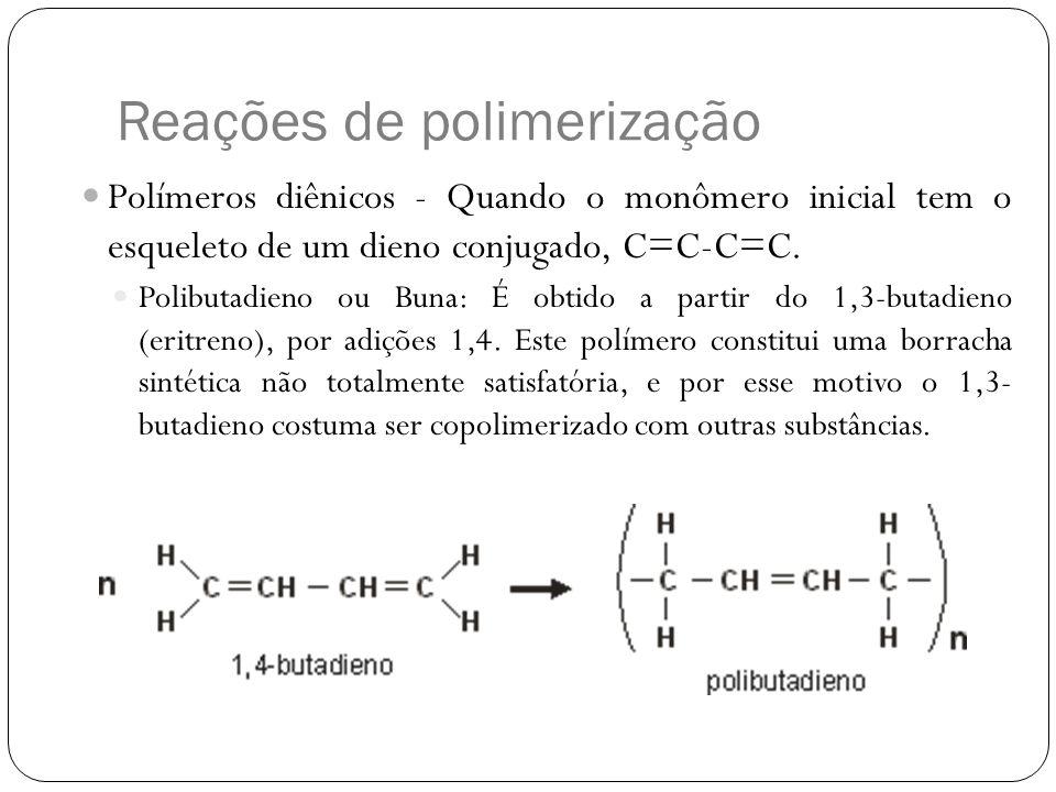 Reações de polimerização Polímeros diênicos - Quando o monômero inicial tem o esqueleto de um dieno conjugado, C=C-C=C. Polibutadieno ou Buna: É obtid