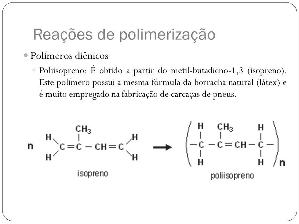 Reações de polimerização Polímeros diênicos Poliisopreno: É obtido a partir do metil-butadieno-1,3 (isopreno). Este polímero possui a mesma fórmula da