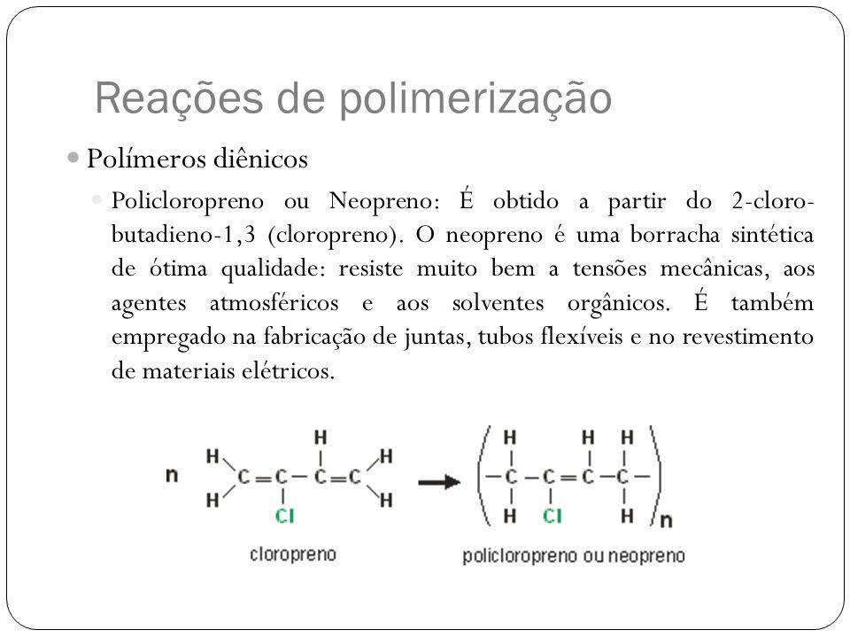 Reações de polimerização Polímeros diênicos Policloropreno ou Neopreno: É obtido a partir do 2-cloro- butadieno-1,3 (cloropreno). O neopreno é uma bor