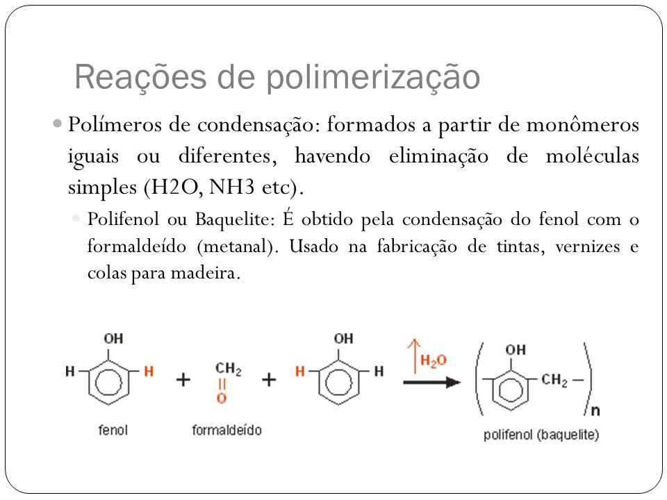 Reações de polimerização Polímeros de condensação: formados a partir de monômeros iguais ou diferentes, havendo eliminação de moléculas simples (H2O,