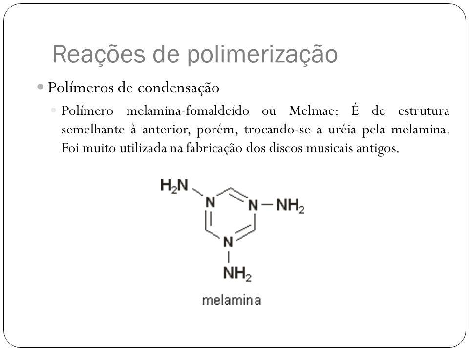 Polímeros de condensação Polímero melamina-fomaldeído ou Melmae: É de estrutura semelhante à anterior, porém, trocando-se a uréia pela melamina. Foi m