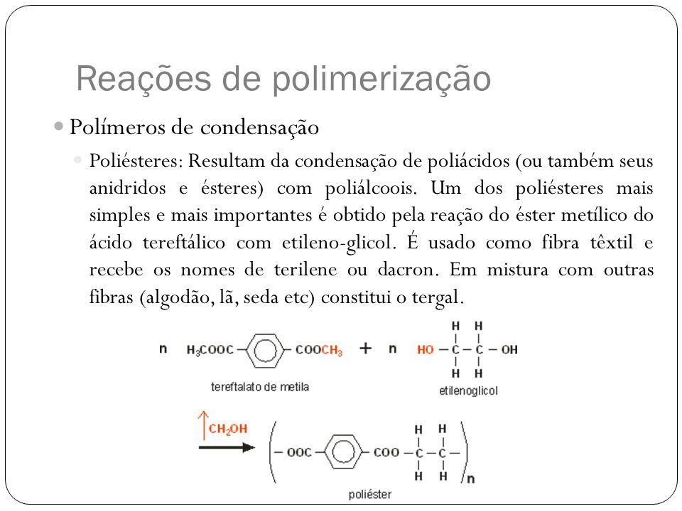 Reações de polimerização Polímeros de condensação Poliésteres: Resultam da condensação de poliácidos (ou também seus anidridos e ésteres) com poliálco