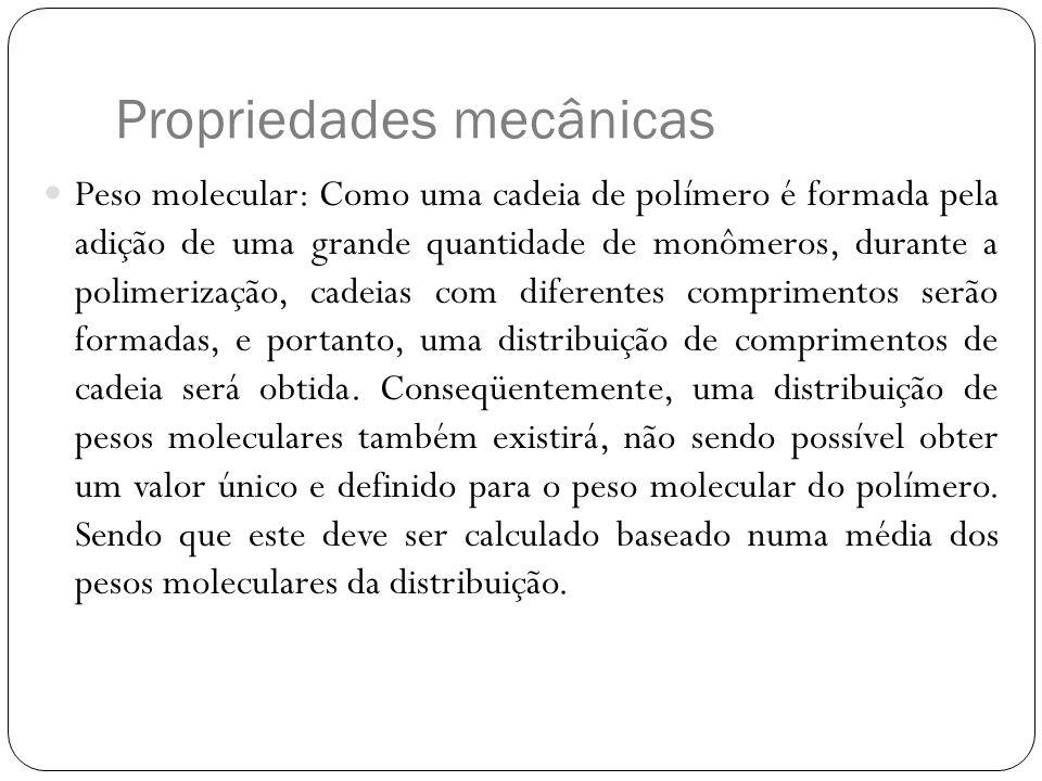 Propriedades mecânicas Peso molecular: Como uma cadeia de polímero é formada pela adição de uma grande quantidade de monômeros, durante a polimerizaçã