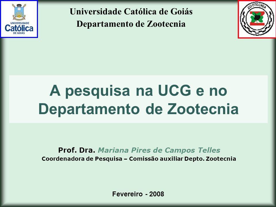 Estrutura acadêmico-administrativa Contexto da pesquisa na UCG Universidade Católica de Goiás Departamento de Zootecnia Reitoria Unidade Acadêmico-administrativa (Departamento) Núcleo de Pesquisa Grupo de pesquisa Iniciação Cientifica TCC Pós-graduação