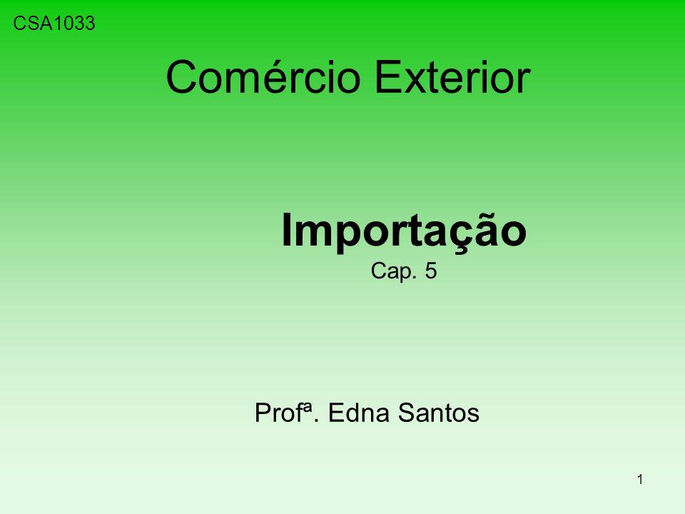 1 Comércio Exterior Importação Cap. 5 CSA1033 Profª. Edna Santos