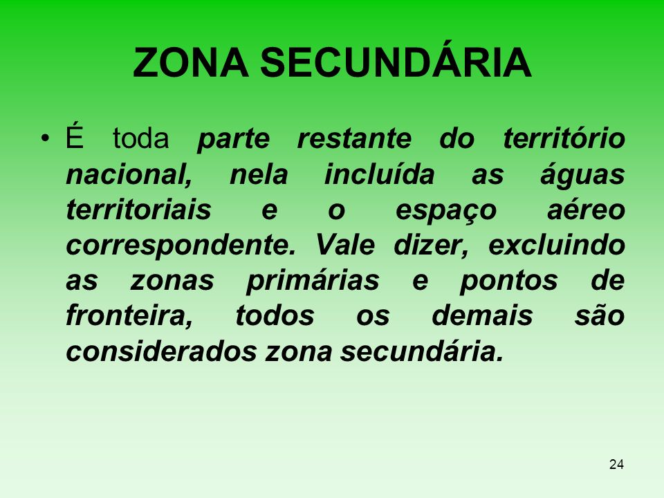 ZONA SECUNDÁRIA É toda parte restante do território nacional, nela incluída as águas territoriais e o espaço aéreo correspondente. Vale dizer, excluin