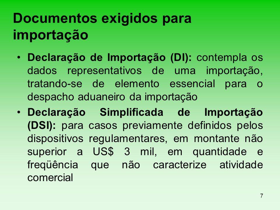 7 Documentos exigidos para importação Declaração de Importação (DI): contempla os dados representativos de uma importação, tratando-se de elemento ess