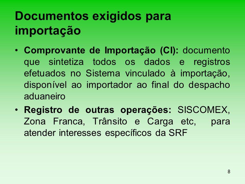 8 Documentos exigidos para importação Comprovante de Importação (CI): documento que sintetiza todos os dados e registros efetuados no Sistema vinculad