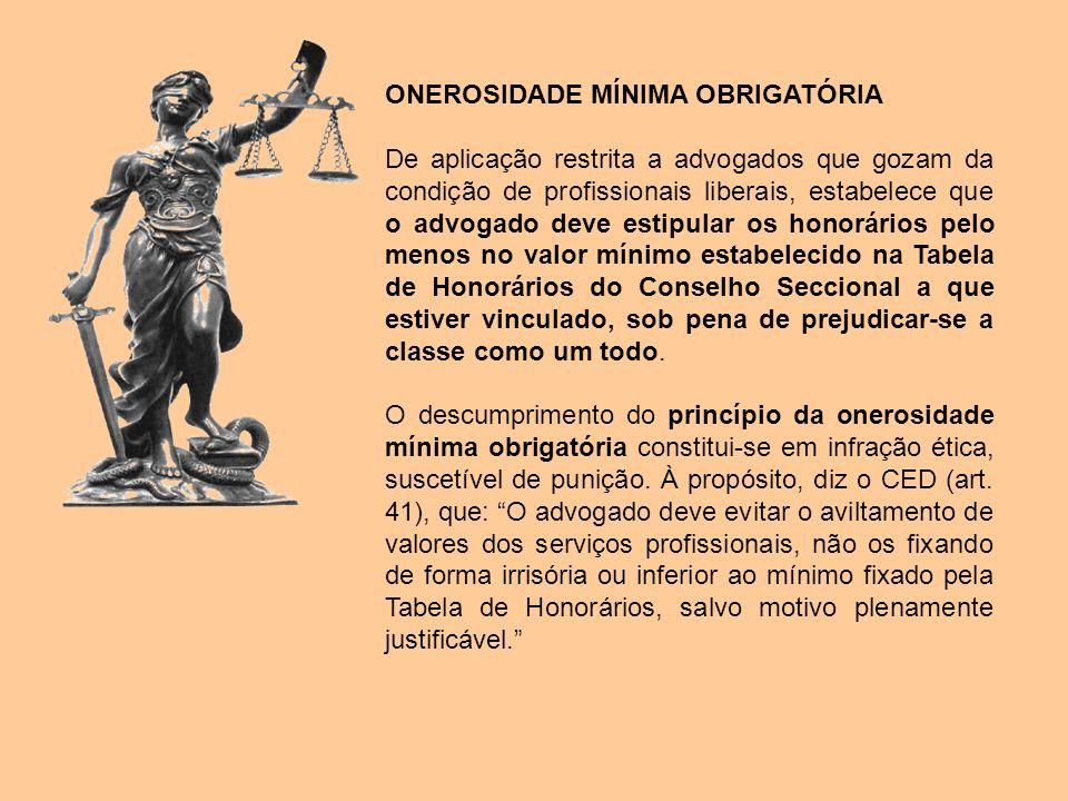 ONEROSIDADE MÍNIMA OBRIGATÓRIA De aplicação restrita a advogados que gozam da condição de profissionais liberais, estabelece que o advogado deve estip
