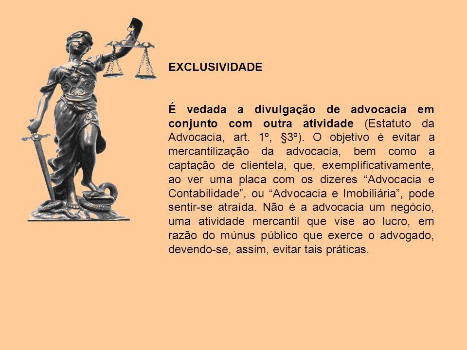 EXCLUSIVIDADE É vedada a divulgação de advocacia em conjunto com outra atividade (Estatuto da Advocacia, art. 1º, §3º). O objetivo é evitar a mercanti