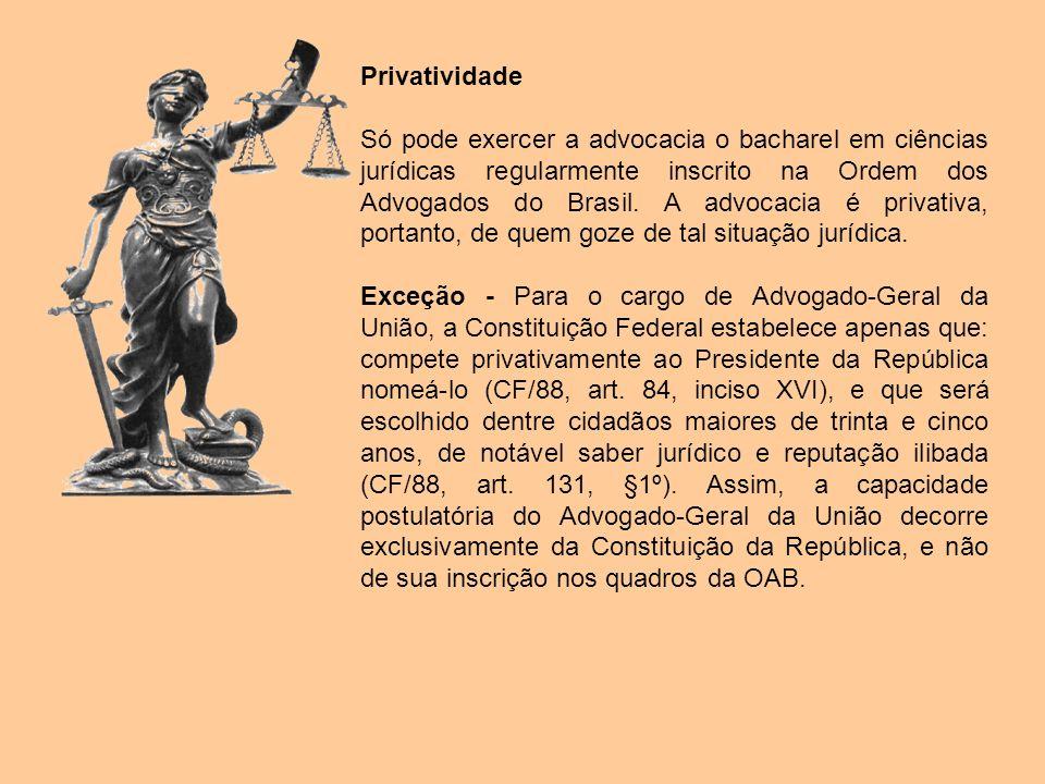 Privatividade Só pode exercer a advocacia o bacharel em ciências jurídicas regularmente inscrito na Ordem dos Advogados do Brasil. A advocacia é priva
